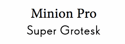 Font pairings: Minion Pro and Super Grotesk