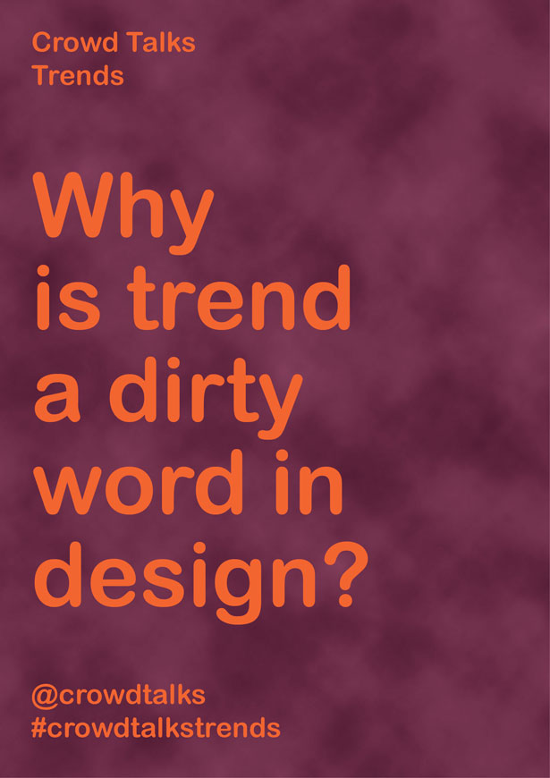 Crowd Talks Trends: why is trend a dirty word in design?