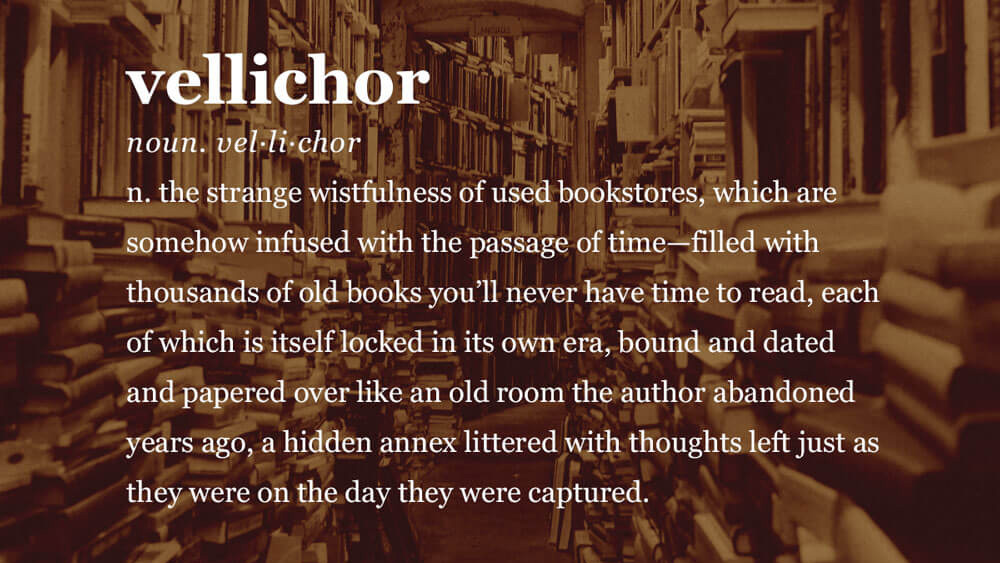 Beautiful designs capture those feelings that you don't have a word for - Vellichor
