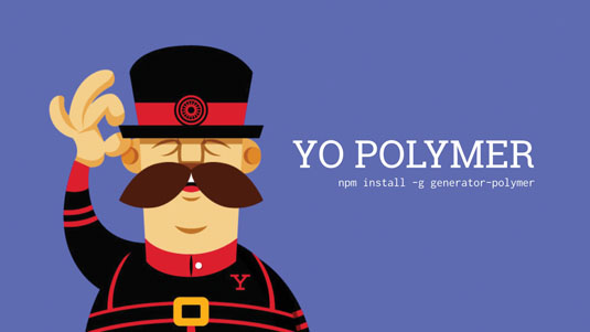 Power users will enjoy the speed at which they can build Polymer apps thanks to Yeoman and PSK