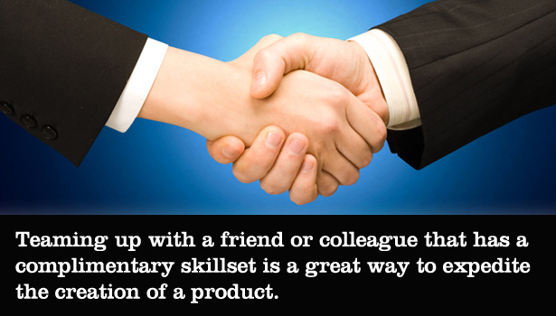 Teaming up with a friend or colleague that has a complimentary skillset is a great way to expedite the creation of a product