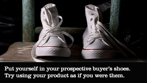 Put yourself in your prospective buyer's shoes. Try using your product as if you were them