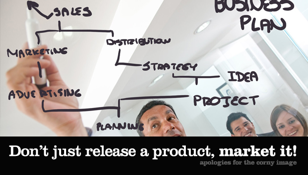 Don't just release a product, market it!