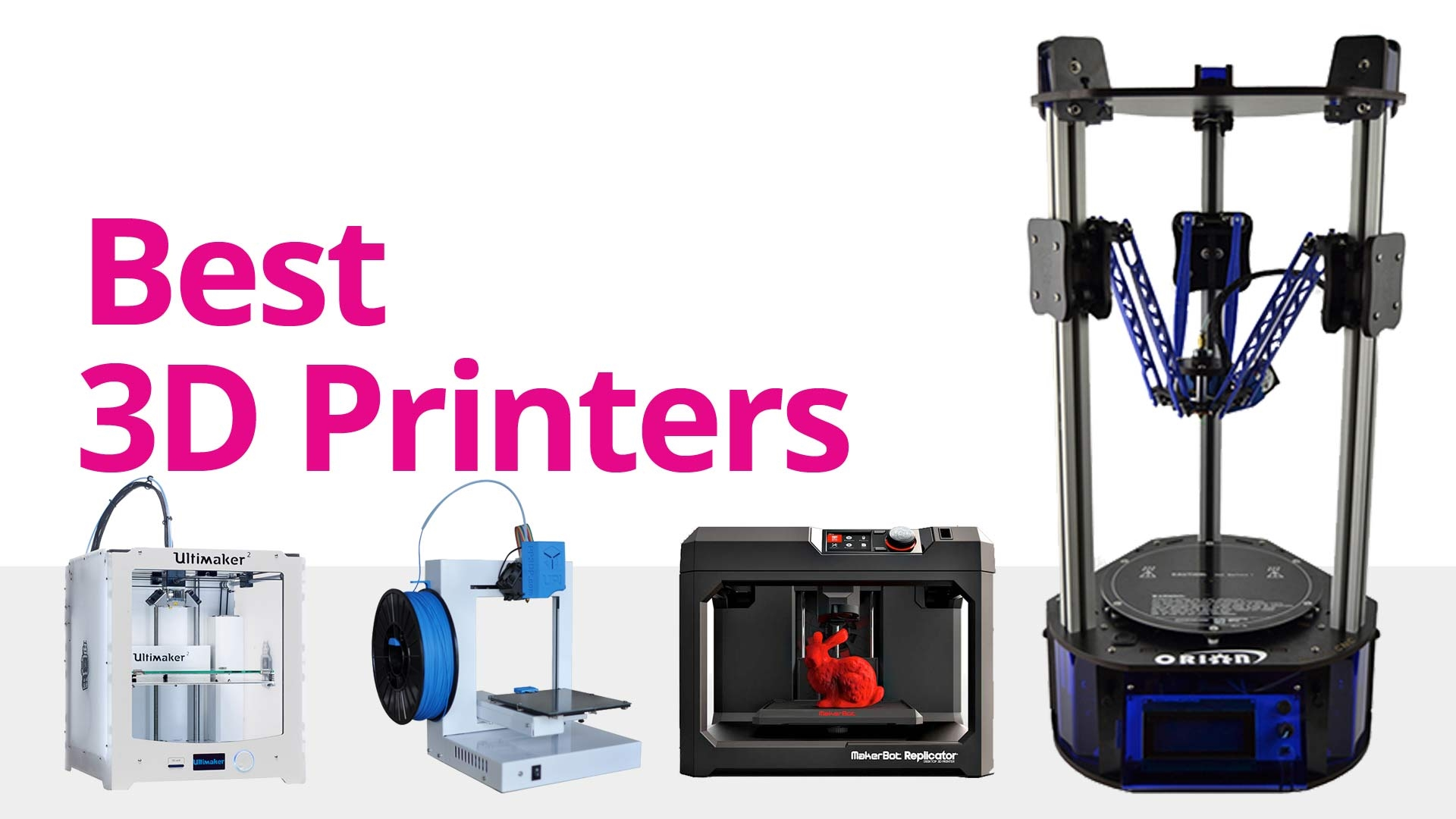 The best 3D printers of