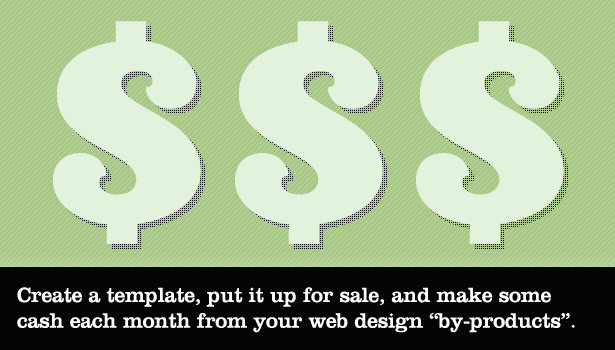"Create a template, put it up for sale, and make some cash each month from your web design ""by-products"""