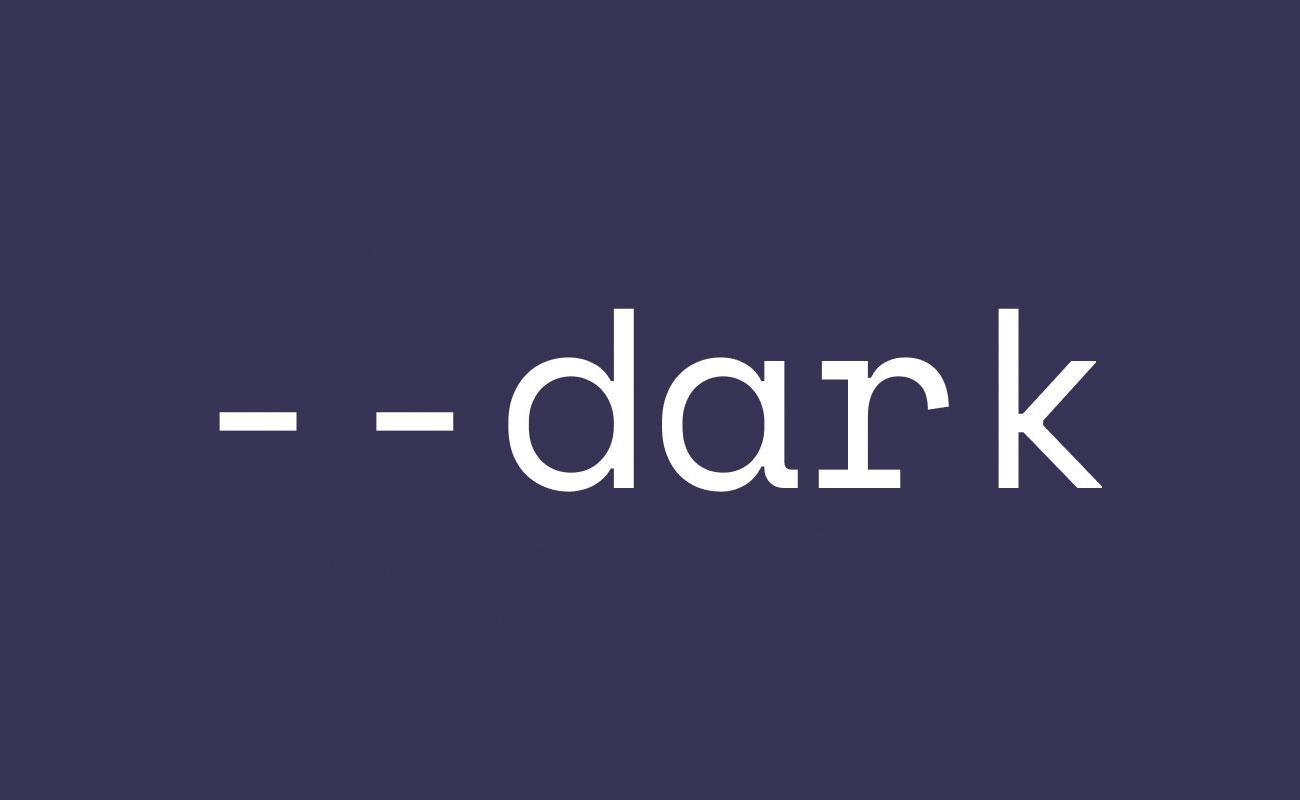 white text saying - - dark on a dark background