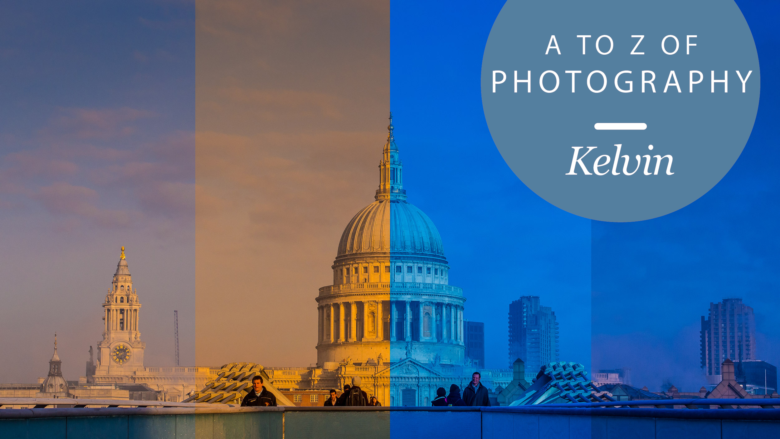 The A to Z of photography: Kelvin