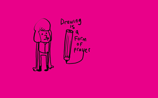 Drawing is a form of prayer by Jon Burgerman