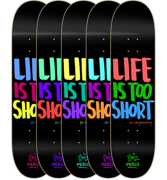Skateboard designs: Life is too short
