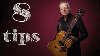 Tommy Emmanuel's 8 tips for guitarists