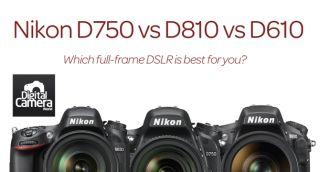 Nikon D750 vs D810 vs D610: 10 key differences you need to