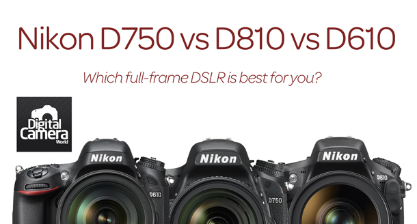 Nikon D750 vs D810 vs D610: 10 key differences you need to know ...