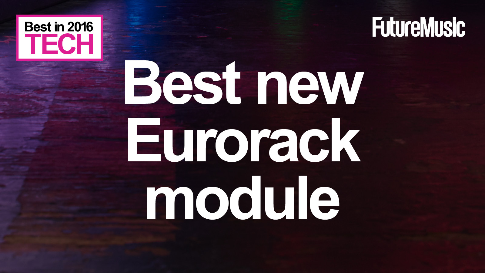 What is the best new Eurorack module of 2016?