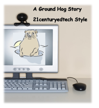 An Ed Tech Ground Hog Day PBL Story