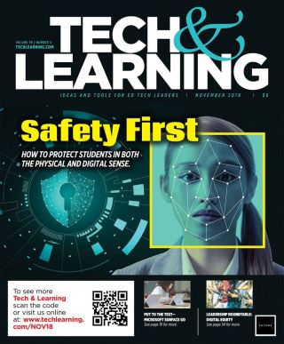 The November 2018 issue of Tech & Learning covered school safety, hour of code products, Google tips, and more.