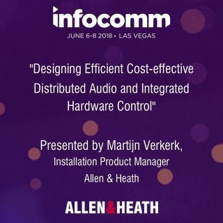 Allen & Heath Presents Distributed Audio and Hardware Control Training at InfoComm 2018