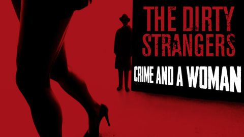 Dirty Strangers Crime And A Woman album cover