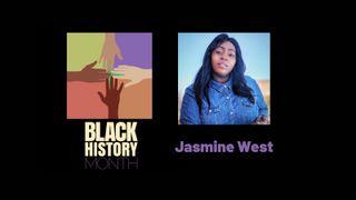 Jasmine West, Black History Month 2021