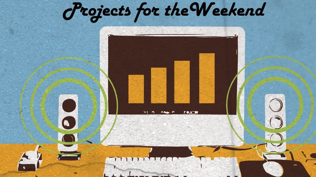 10 essential tech projects for the weekend