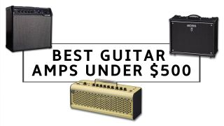 The 9 best budget guitar amps under $500: affordable amps for beginners and home practice