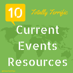 Class Tech Tips: 10 Totally Terrific Current Events Resources