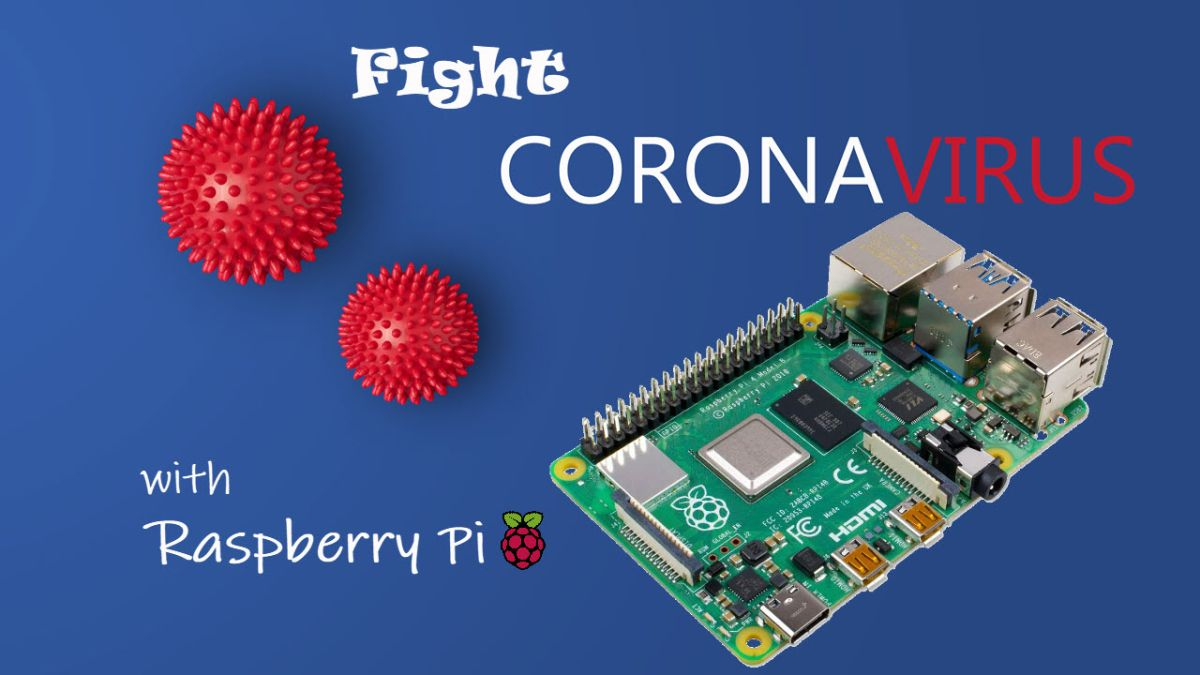 How to Fight Coronavirus With Your Raspberry Pi