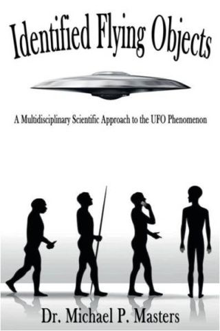 """Identified Flying Objects: A Multidisciplinary Scientific Approach to the UFO Phenomenon"" (Masters Creative LLC, 2019) argues that UFOs may be piloted by time-traveling humans."
