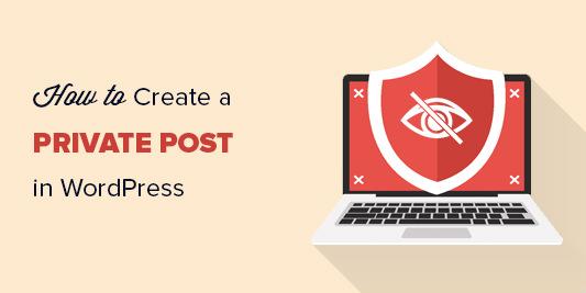 WordPress tutorials: How to Create a Private Post in WordPress