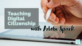Class Tech Tips: Teaching Digital Citizenship with Adobe Spark