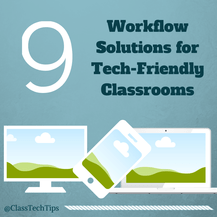 Class Tech Tips: 9 Workflow Solutions for Tech-Friendly Classrooms