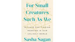 """Sasha Sagan's new book """"For Small Creatures Such as We"""" (G.P Putnam's Sons, 2019)."""