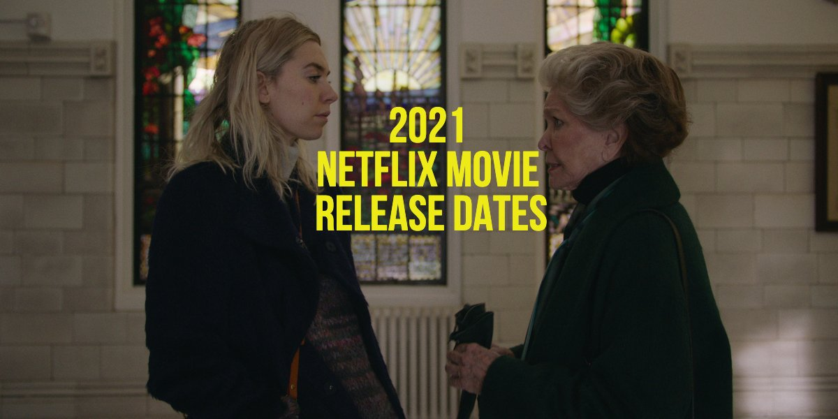 2021 Netflix Movie Release Dates: The Full Schedule Of New Movies Premiering This Year