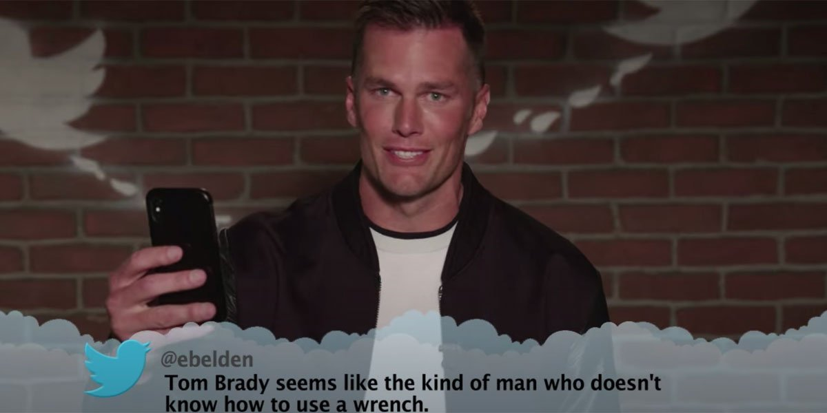Tom Brady reading a Mean Tweet.