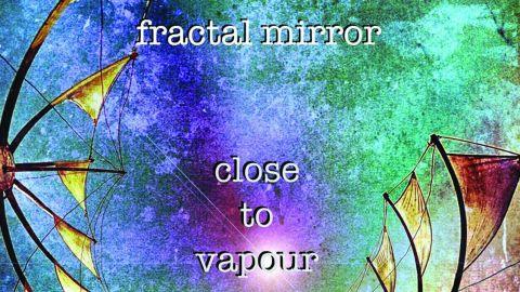 Fractal Mirror - Close to Vapour album artwork