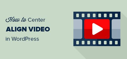 WordPress tutorials: How to Centre Align a Video in WordPress