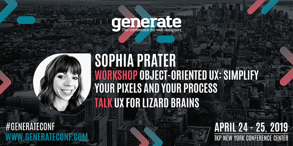 An image promoting Sophia Prater's talks at generate New York, Object-Oriented UX: Simplify Your Pixels and Your Process and UX for Lizard Brains. Generate New York runs from April 24 - 25.