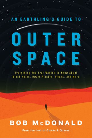 """The cover of """"An Earthling's Guide to Outer Space: Everything You Ever Wanted to Know About Black Holes, Dwarf Planets, Aliens and More"""" (Simon & Schuster Canada, 2019) by Bob McDonald."""