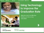 Using Technology to Improve the Graduation Rate: Effective and Cost Effective Solutions for Secondary Education