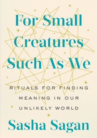"Sasha Sagan's new book ""For Small Creatures Such as We"" (G.P Putnam's Sons, 2019)."