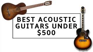 9 best acoustic guitars under $500: our top picks, including acoustic electric guitars