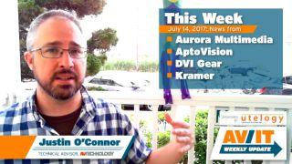 [VIDEO] AV/IT Weekly Update: Aurora Multimedia, AptoVision, DVI Gear, Kramer