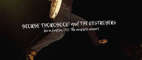 George Thorogood & The Destroyers: Live in Boston, 1982 - The Complete Concert