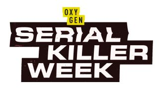 Serial Killer Week on Oxygen
