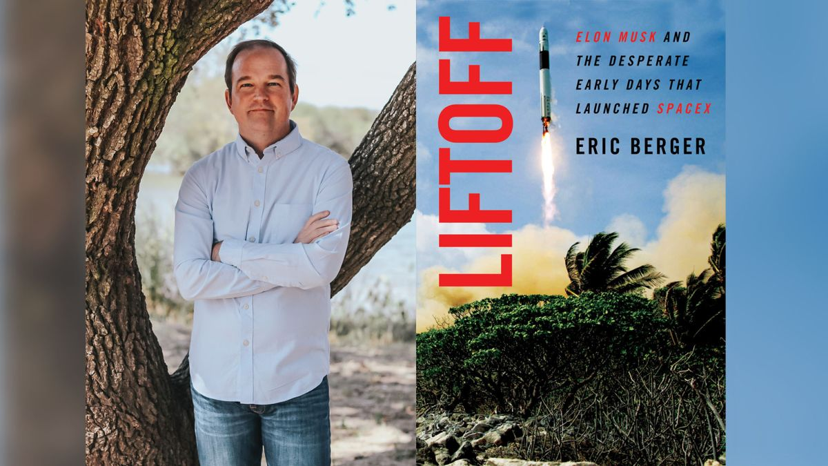 'Liftoff': Eric Berger's tale of the wild years of SpaceX's youth