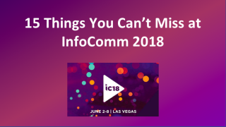 15 Things You Can't Miss at InfoComm 2018
