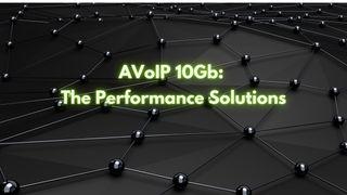 AVoIP Performance Solutions for Pro AV