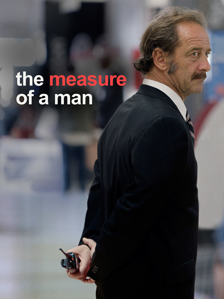 The Measure of a Man Vincent Lindon