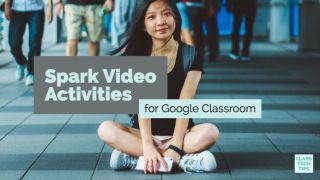 Class Tech Tips: Spark Video Activities for Google Classroom