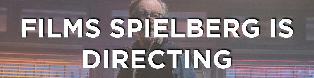 Films Spielberg is directing banner