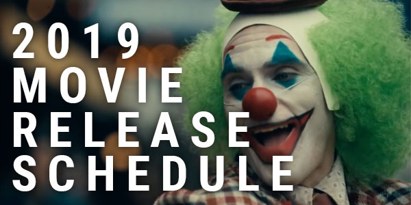 New Movie Releases: 2019 Movie Release Date Schedule
